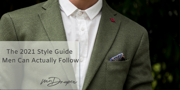 The 2021 Style Guide Men Can Actually Live By