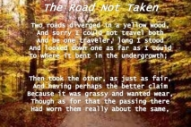 a brief review of robert frosts poem the road not taken This poem by robert frost (1874-1963) is probably one of the most famous and celebrated american poems the poem depicts the agony of a decision making and the rewards of forging your own path listen to robert frost read his poem, the road not taken.