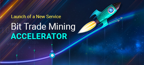 Launch of a New Service — Bit Trade Mining Accelerator