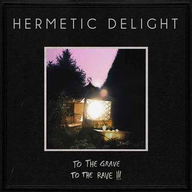 HERMETIC DELIGHT - To the Grave to the Rave