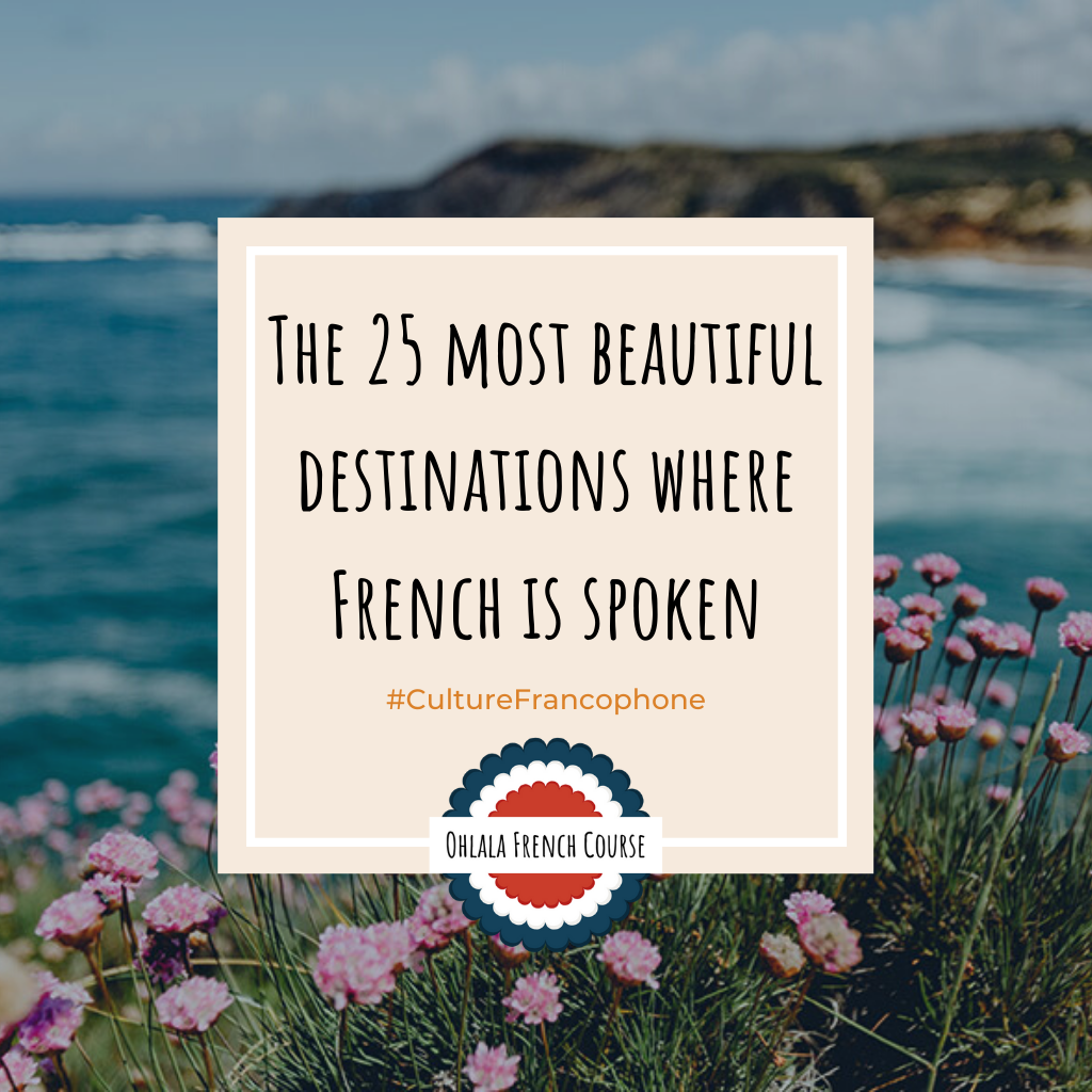 Image Pinterest The 25 most beautiful destinations where French is spoken