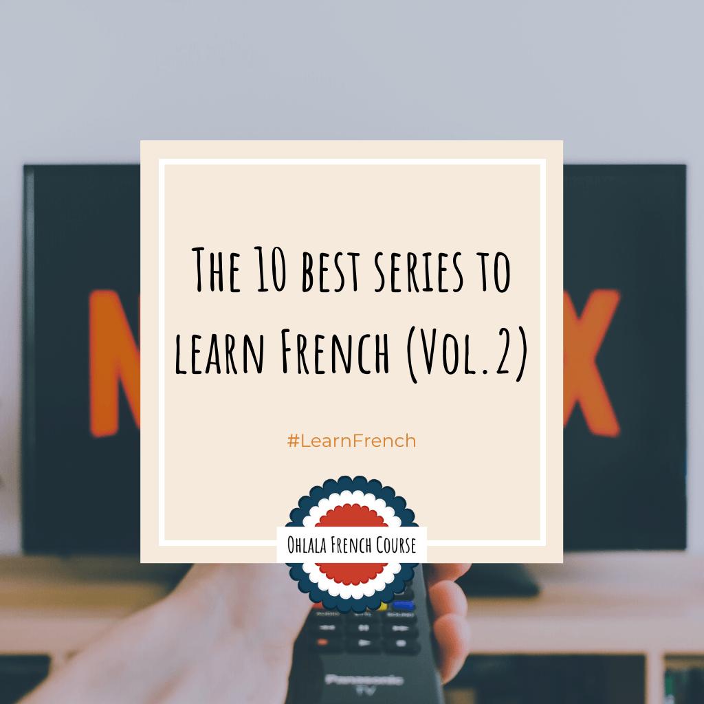 Les 10 meilleures séries pour apprendre le français (Vol.2)