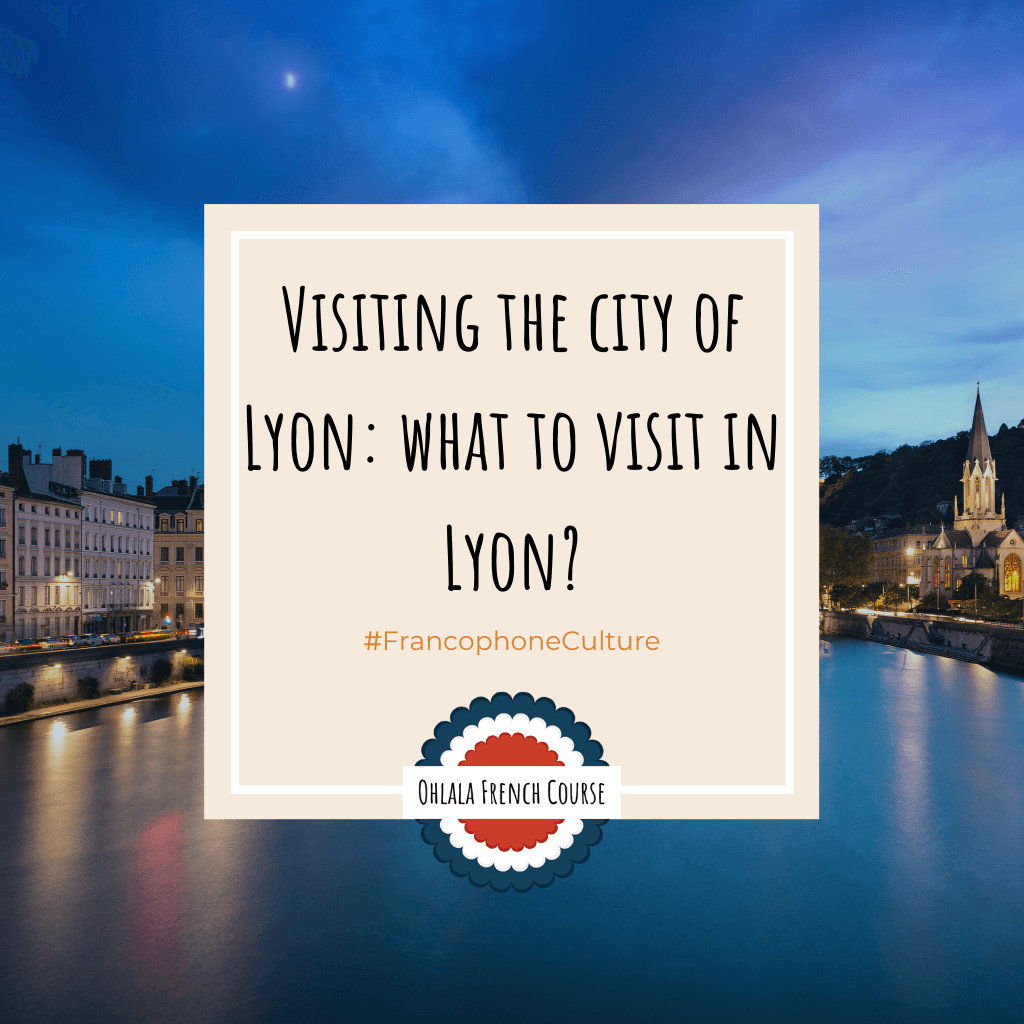 Visite de la ville de Lyon : que visiter à Lyon ?