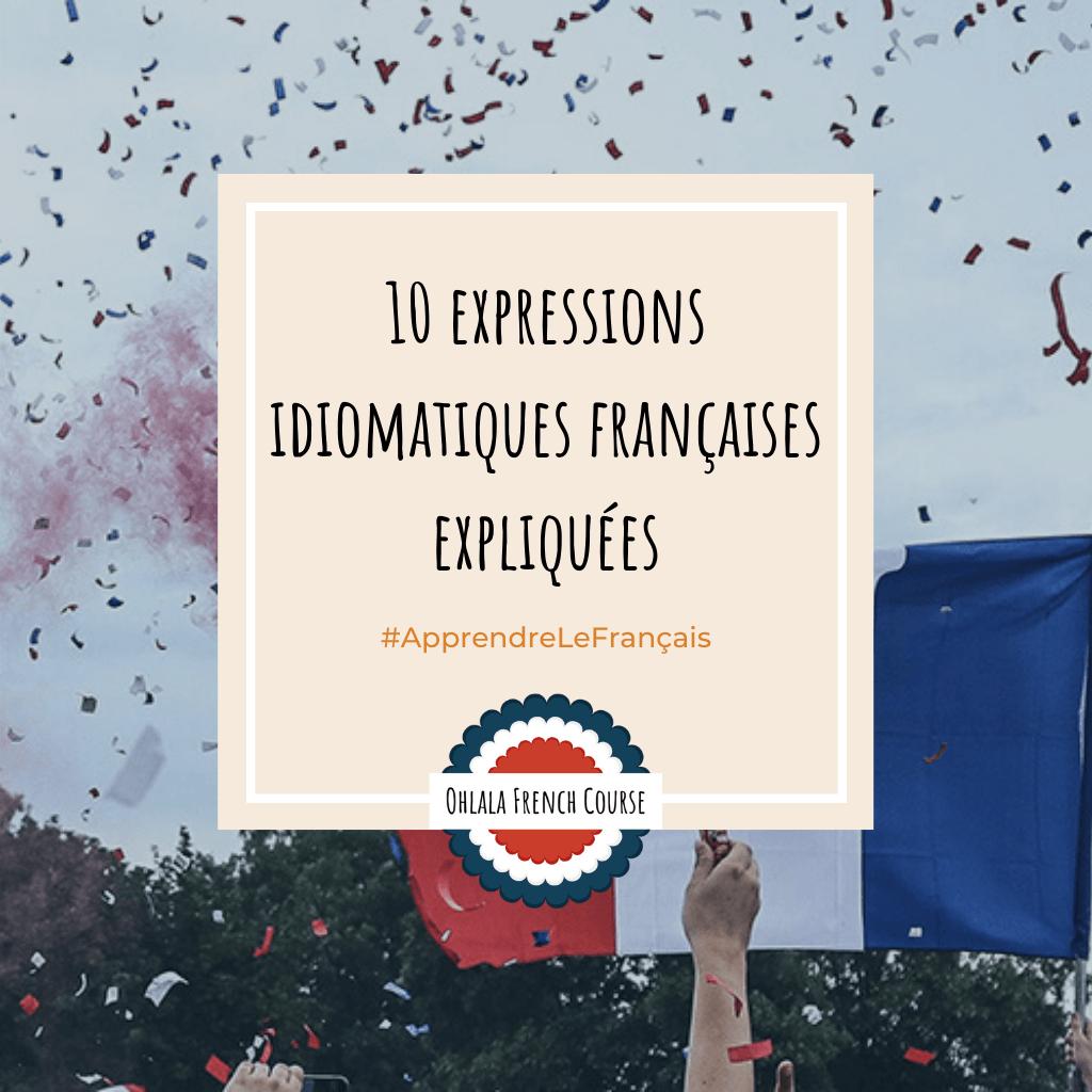 10 expressions idiomatiques françaises expliquées