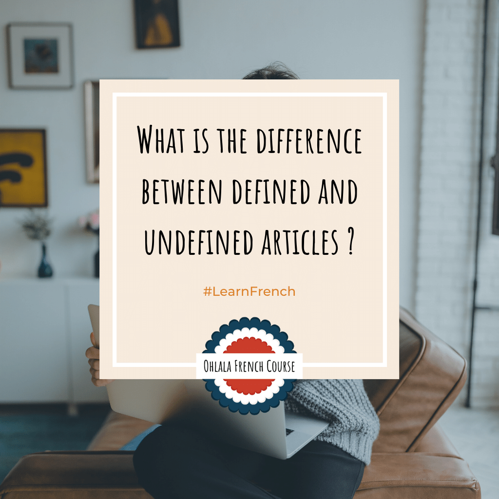 What is the difference between defined and undefined articles ?
