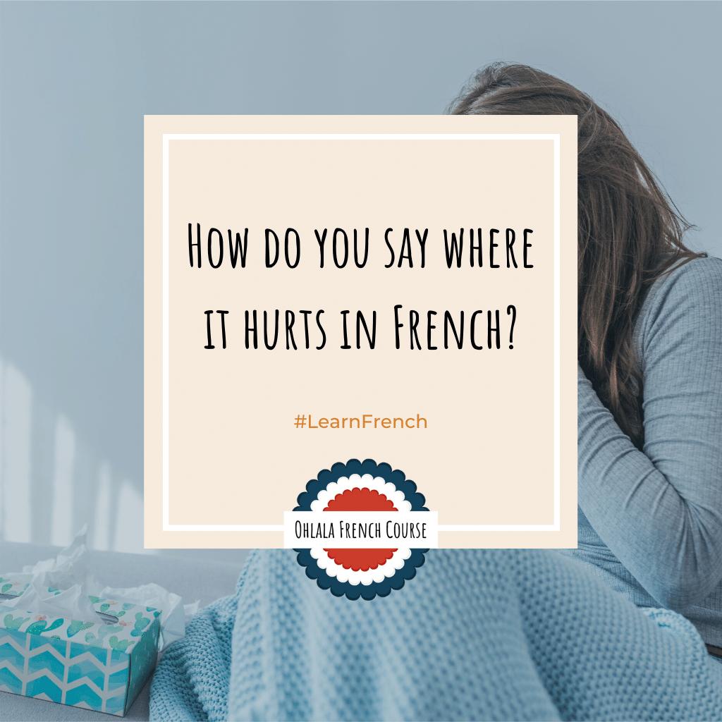 Comment dire où on a mal en français ?