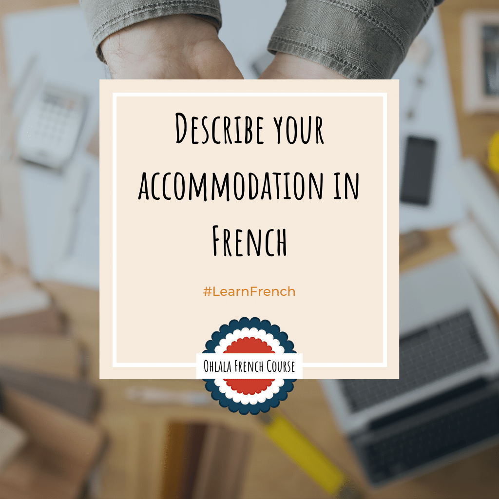 Describe your accommodation in French