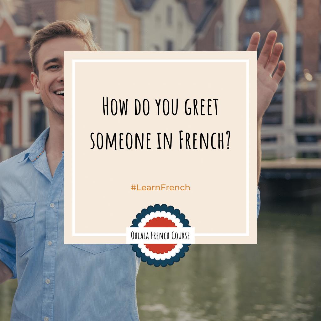 Comment saluer quelqu'un en français ?