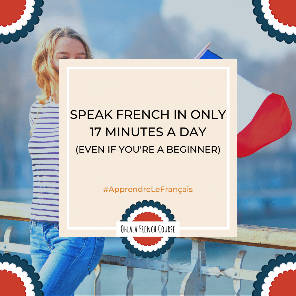 Speak French in only 17 minutes a day (even if you're a beginner)