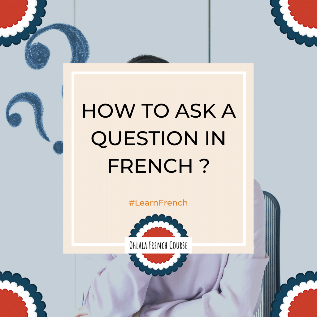 How do I ask a question in French ?