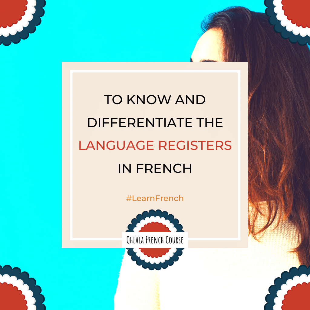 To know and differentiate the language registers in French