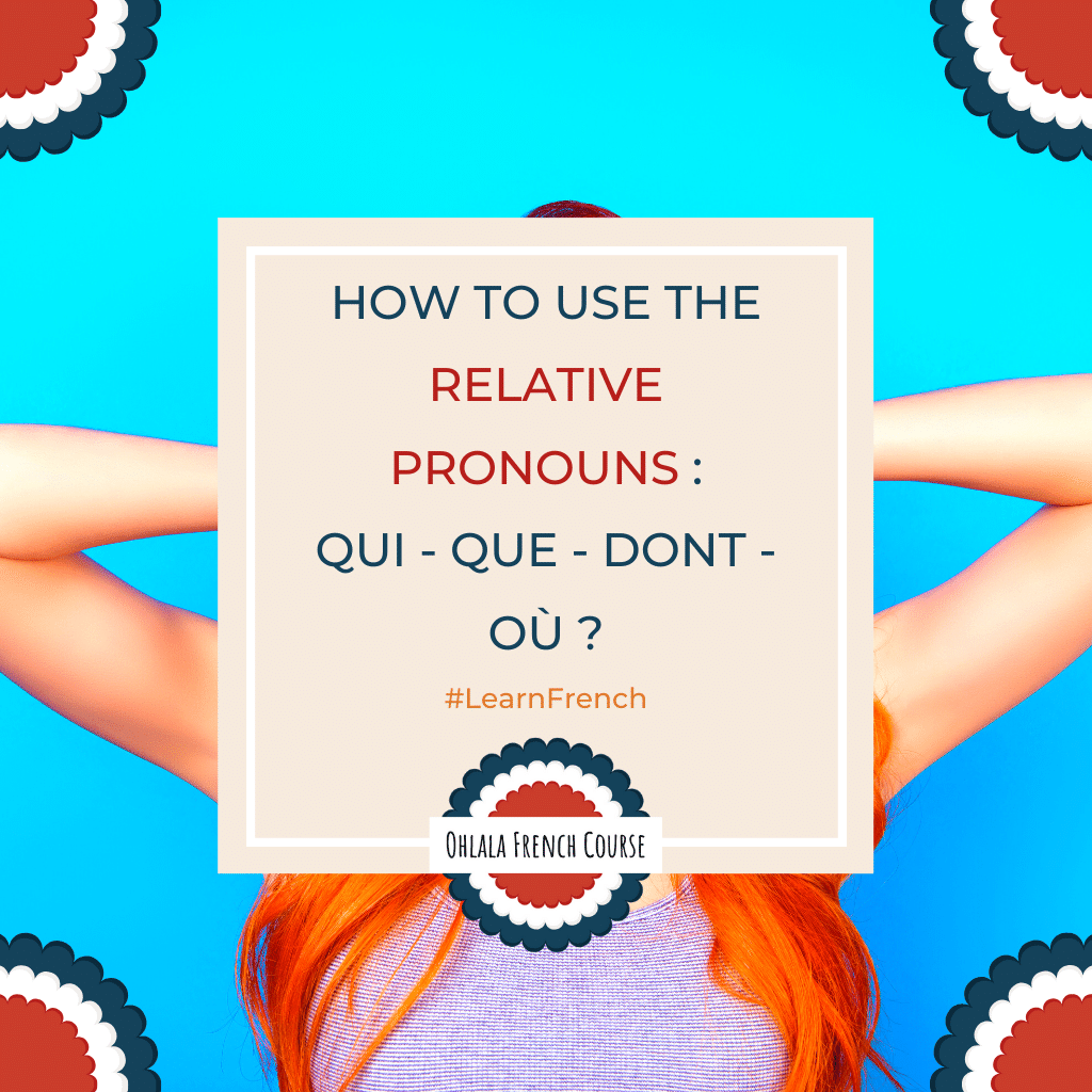 How to use the relative pronouns : Qui - Que - Dont - Où ?