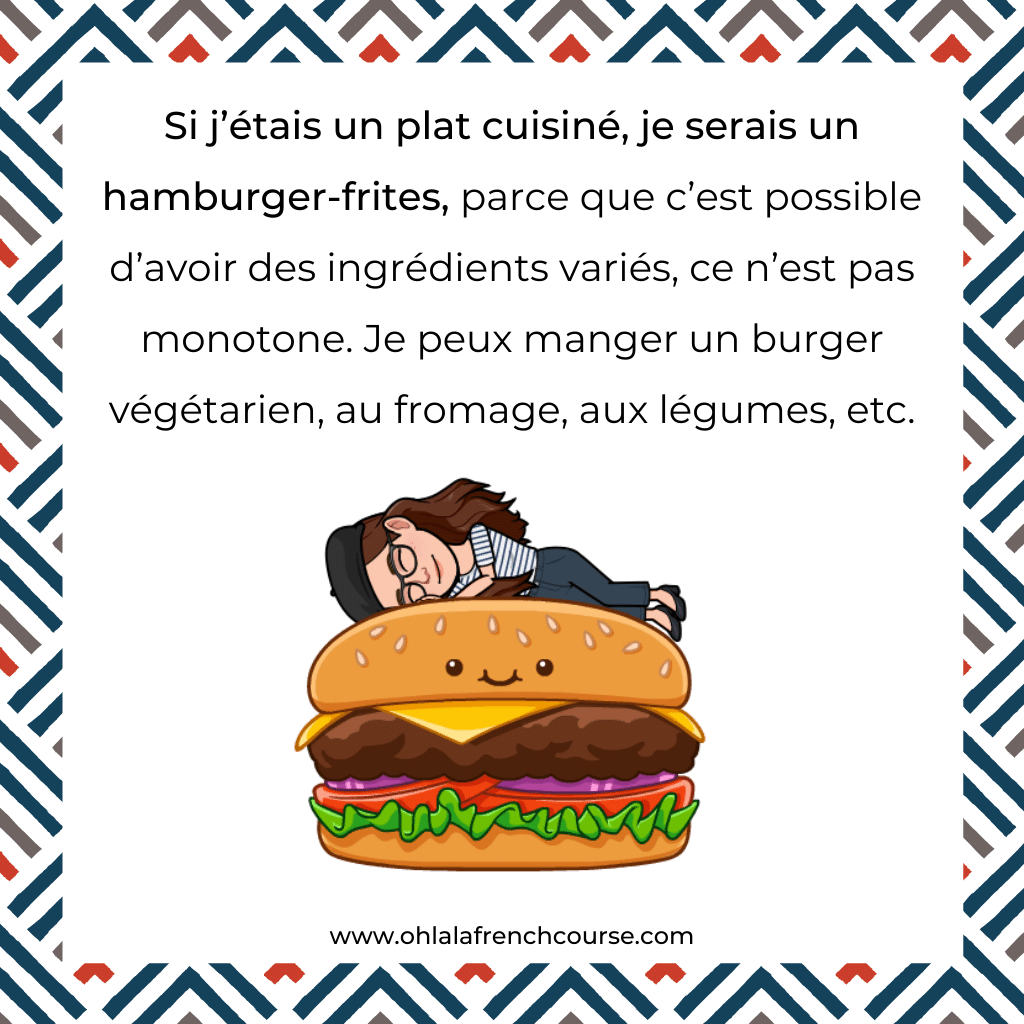 If I were a ready-made meal, I would be a hamburger and fries