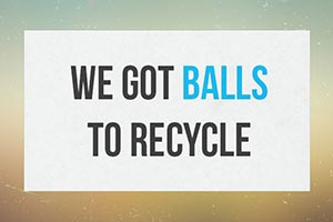 We Got Balls To Recycle