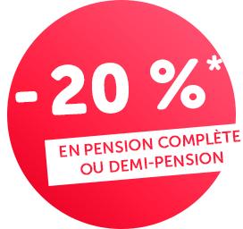 - 20 %* en pension complète ou demi-pension