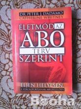 Dr Peter J D'Adamo Catherine Whitney Életmód az ABO terv szerint Használt könyv eladó csere-bere