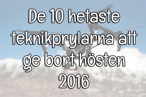 De 10 hetaste teknikprylarna till hösten 2016