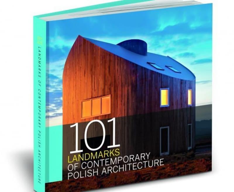 """101 Landmarks of Polish Contemporary Architecture/""""101 najciekawszych polskich budynków dekady"""", wybór i oprac. Agnieszka Rumińska"""