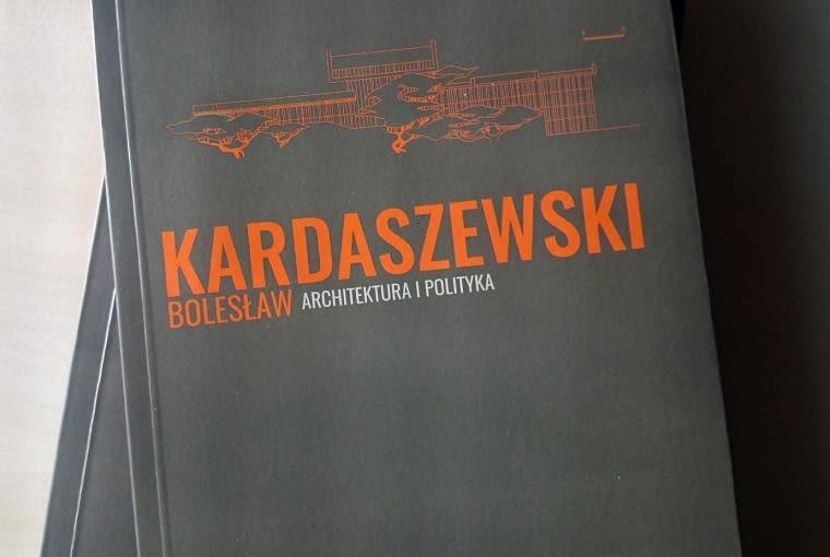 Bolesław Kardaszewski. Architektura i poltyka autorstwa Błażeja Ciarkowskiego