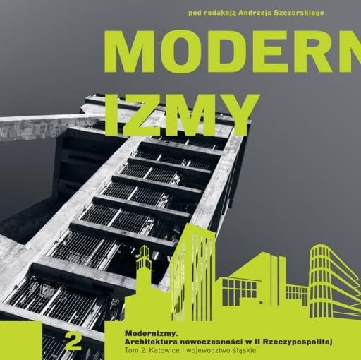 Modernizmy. Architektura nowoczesności w II Rzeczypospolitej Tom. 2. Katowice i województwo śląskie