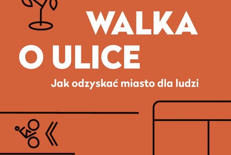 Okładka książki 'Walka o ulice. Jak odzyskać miasto dla ludzi?'