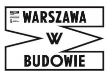 Festiwal WARSZAWA W BUDOWIE. Otwarcie wystawy głównej
