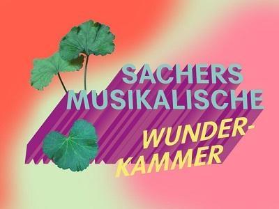 Sachers musikalische Wunderkammer