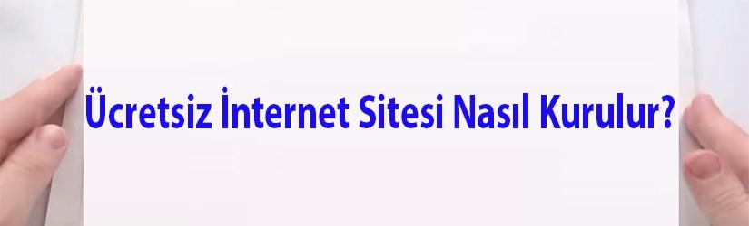 Ücretsiz İnternet Sitesi Nasıl Kurulur 2019