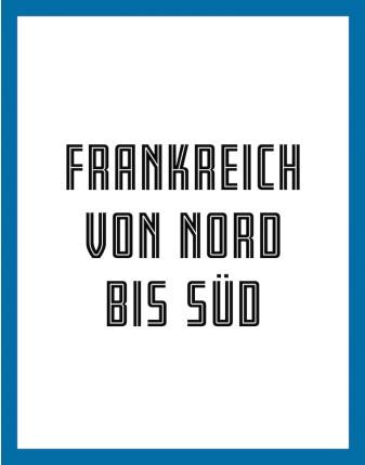«FRANKREICH NORD BIS SÜD»