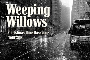 WEEPING WILLOWS - CHRISTMAS TIME HAS COME TOUR 2018