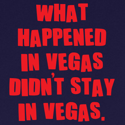 What happened in Vegas didn't stay in Vegas.