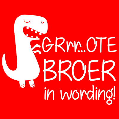 Grrrote broer in wording!