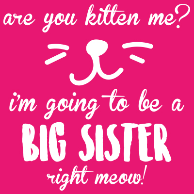 Are you kitten me? I'm giong to be a big sister right meow!