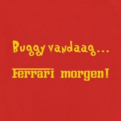 Buggy vandaag... Ferrari morgen!