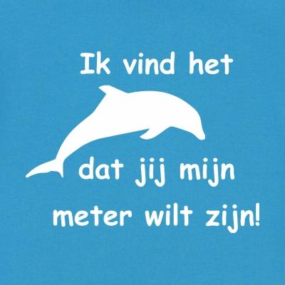 Ik vind het dolfijn dat jij mijn meter wilt zijn!