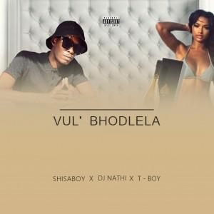 ShisaboY -_- Vul' ibhodlela(ft DjNathi x T-BoY)