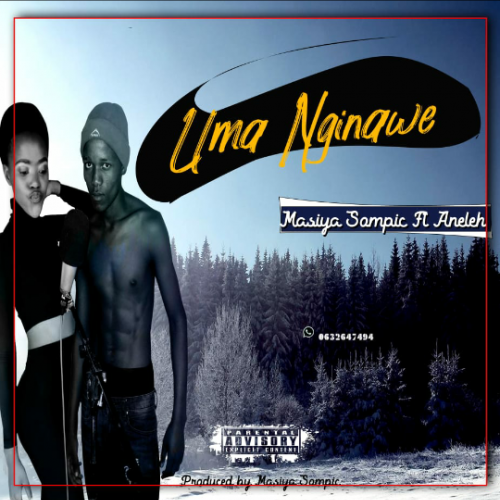 Uma Nginawe (By Masiya Sompic ft Aneleh)