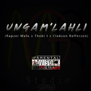 Ungam'lahli(feat Thobi t & Clabson)