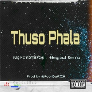 Thuso Phala feat Yung M, MegicalSerra and StormieWave (Prod by @PoorDaRICH)