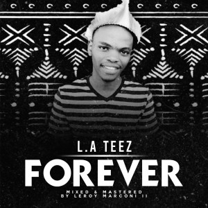 L. A Teez -FOREVER (PROD. BY LEROY MARCONII II)