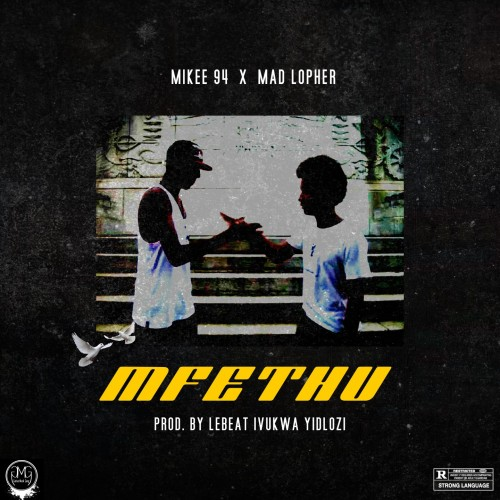 Mad Lopher & Mikee94 - Mfethu