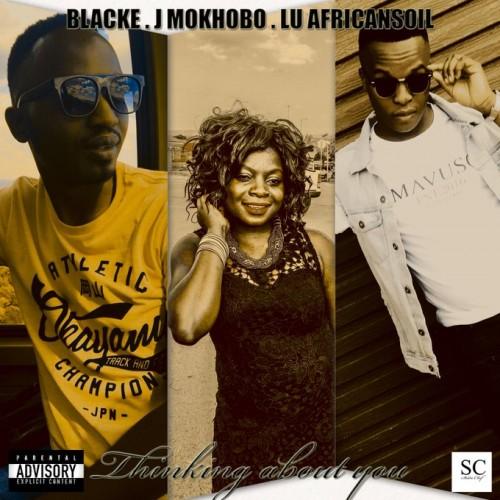 Thinking about you ft Blacke, J Mokhobo