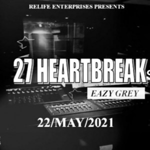 Eazy Grey- 27 Heartbreaks (Prod Believer Dalyricist)