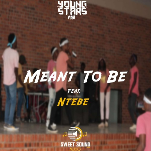 Young Stars Fam - Meant To Be (feat. Ntebe)