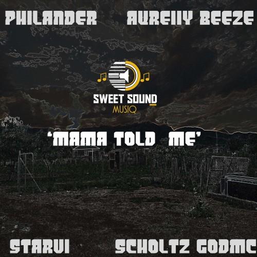 Mama Told Me - (feat. Starvi, Scholtz GodMc, PhiLander & Aureiiy Beeze)