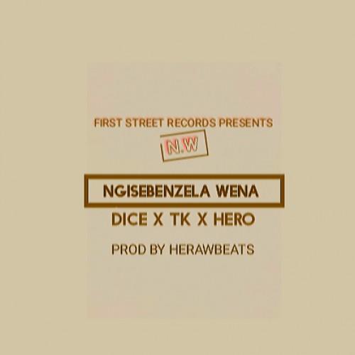 Dice x Hero x Tk_ Ngisebenzela wena prod by Hero