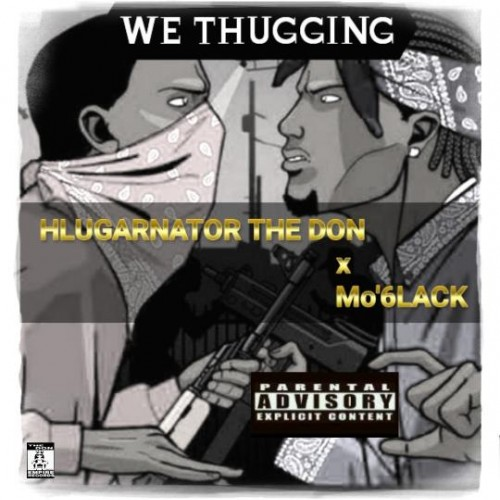 We Thugging (feat. HLUGARNATOR THE DON x Mo'6LACK)