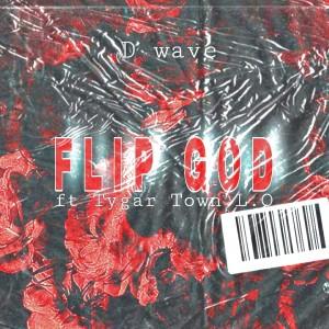 DOWNLOAD-D wave da flipper+FLIP GOD ft TygarTownrsa L.O