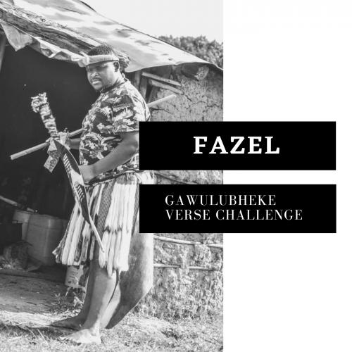 Fazel- Gawul'ubheke Verse Challenge
