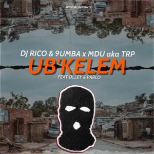 DJ Rico & 9umba x MDU aka TRP - Ub'kelem (ft. Olley & Pablo)